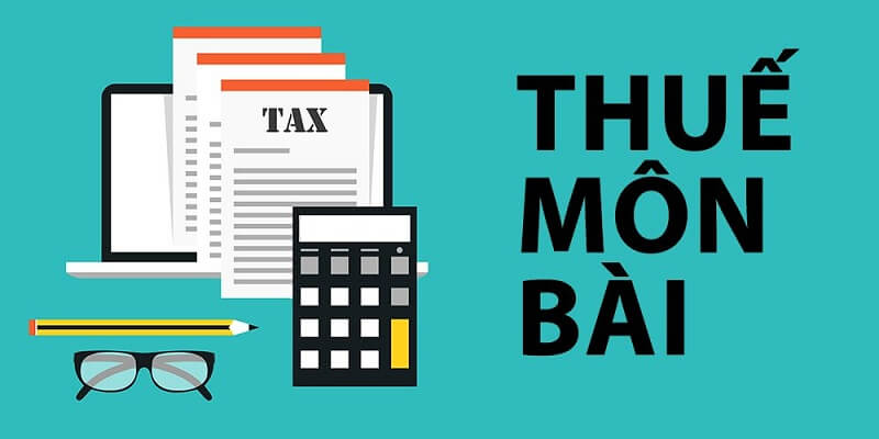 Thuế môn bài là gì? Thời hạn khai và nộp thuế môn bài năm 2020