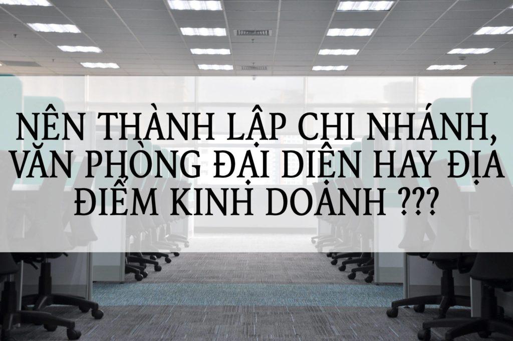 THÀNH LẬP CHI NHÁNH/VĂN PHÒNG ĐẠI DIỆN/ĐỊA ĐIỂM KINH DOANH